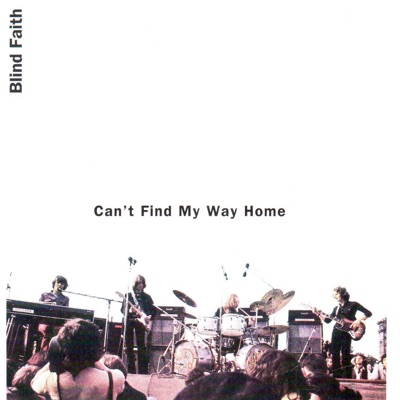 Can't Find My Way Home (feat. Steve Winwood, Eric Clapton & Ginger Baker) [Live] - Blind Faith