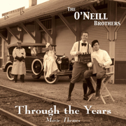 Through the Years - The O'Neill Brothers - The O'Neill Brothers