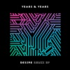 Desire (Remix) - EP, Years & Years