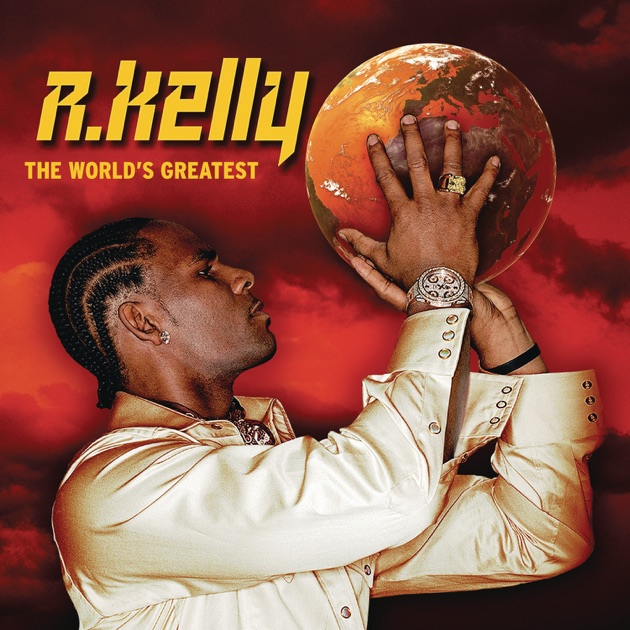 The World's Greatest by R. Kelly on Apple Music