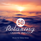 50 Relaxing Ocean Waves: Music For Deep Sleep, Meditation, Rest & Relaxation Nature Sounds, Healing Water, Calming Sounds Of The Sea-Calming Water Consort