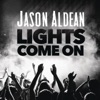 Lights Come On - Single, Jason Aldean