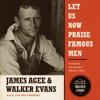 James Agee - Let Us Now Praise Famous Men: Three Tenant Families (Unabridged)  artwork