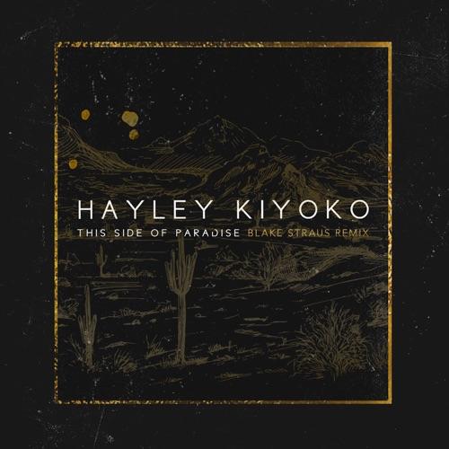 Hayley Kiyoko - This Side of Paradise (Blake Straus Remix) - Single
