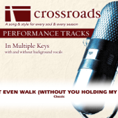 I Can't Even Walk (Without You Holding My Hand) (Performance Track High with Background Vocals in C) - Crossroads Performance Tracks