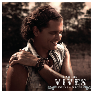 Carlos Vives - Volví a Nacer (Vallenato Version)