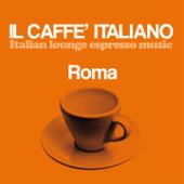 Il caffè italiano: Roma (Italian Lounge Espresso Music)