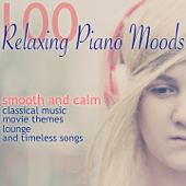 100 Relaxing Piano Moods (Smooth and Calm Classical Music, Movie Themes and Timeless Songs)