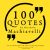 100 Quotes by Niccholò Macchiavelli: Great Philosophers and Their Inspiring Thoughts - Niccholò Macchiavelli