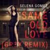 Same Old Love (Grey Remix) - Single, Selena Gomez