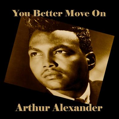 You Better Move On - Arthur Alexander song