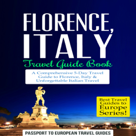 Florence, Italy Travel Guide Book: A Comprehensive 5-Day Travel Guide to Florence + Tuscany, Italy & Unforgettable Italian Travel (Unabridged) audiobook