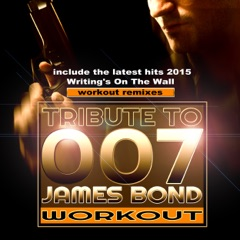 Tribute to 007 James Bond Workout Remixes (include the latest hits 2015 Writing's On the Wall workout remix)
