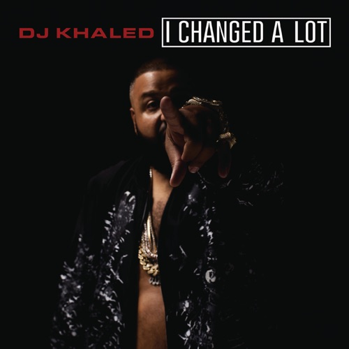 DJ Khaled - I Changed a Lot (Deluxe Version)
