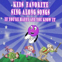 Kid's Favorite Sing Along Songs If You're Happy and You Know It