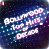 Bollywood - Top Hits of Decade
