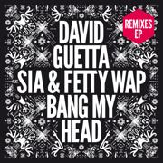 Bang My Head (feat. Sia & Fetty Wap) [Extended] - David Guetta