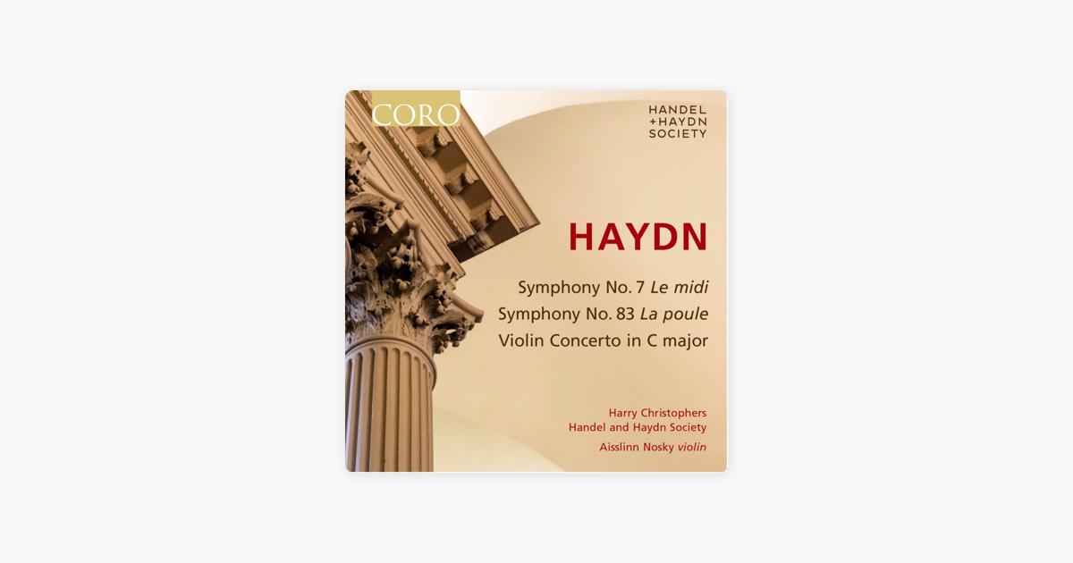 Haydn: Symphonies Nos  7 & No  83 - Violin Concerto in C Major by Handel  and Haydn Society, Harry Christophers & Aisslinn Nosky