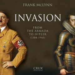 Invasion: From the Armada to Hitler (1588-1945) (Unabridged)