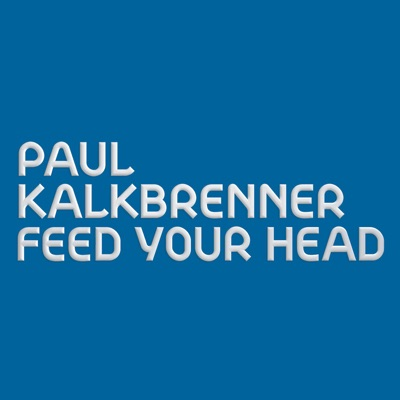 Feed Your Head (Radio Edit) - Single - Paul Kalkbrenner