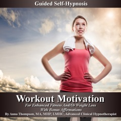 Workout Motivation Guided Self-Hypnosis: For Enhanced Fitness and/or Weight Loss, with Bonus Affirmations