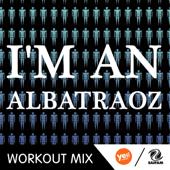 I'm an Albatraoz (Pier Workout Mix) - DJ Space'C