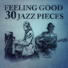 Feeling Good: 30 Jazz Pieces – Piano & Guitar Music for Connoisseurs, Good Vibes, Relaxation, Stress Relief, Rest After Work, Positive Attitude