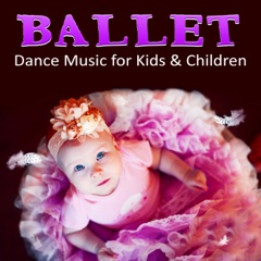 Ballet Dance Music for Kids & Children - Ballet Class Music, Dance Lessons, Baby Ballet, Piano Music for Ballet, First Ballet Lessons