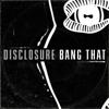Bang That - Disclosure