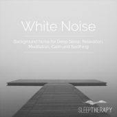 White Noise: Background Noise for Deep Sleep, Relaxation, Meditation, Calm and Soothing