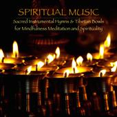 Spiritual Music, Sacred Instrumental Hymns & Tibetan Bowls for Mindfulness Meditation and Spirituality