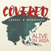 Covered: Alive In Asia (Deluxe Version) - Israel & New Breed - Israel & New Breed