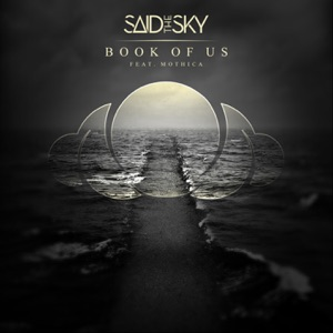 Said The Sky - Book of Us feat. Mothica