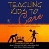 Teaching Kids to Care: Nurturing Character and Compassion (Unabridged)