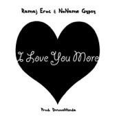 Ramaj Eroc - I Love You More (feat. NoName Gypsy)