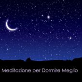 Meditazione per Dormire Meglio - Superare L'Insonnia con la Musica
