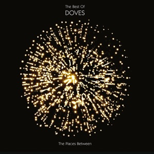 The Places Between : The Best of Doves