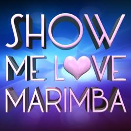 Marimba Show Me Love Remix - Single by Marimba Mashup on Apple Music