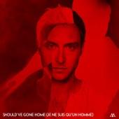 Should've Gone Home (Je ne suis qu'un homme) - Single