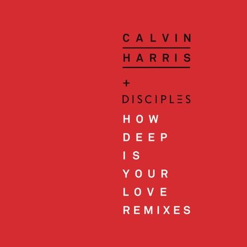 Calvin Harris & Disciples - How Deep Is Your Love (Remixes) - EP