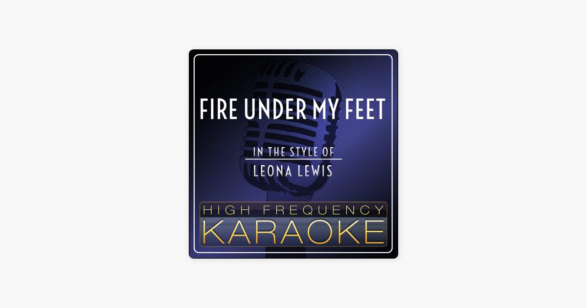 Fire Under My Feet Originally Performed By Leona Lewis Karaoke Version Single By High Frequency Karaoke On Apple Music