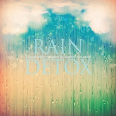 Rain Detox - Detoxification Treatment By Soothing Rain Sound