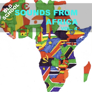 Various Artists - Old School Sounds From Africa, Vol. 4