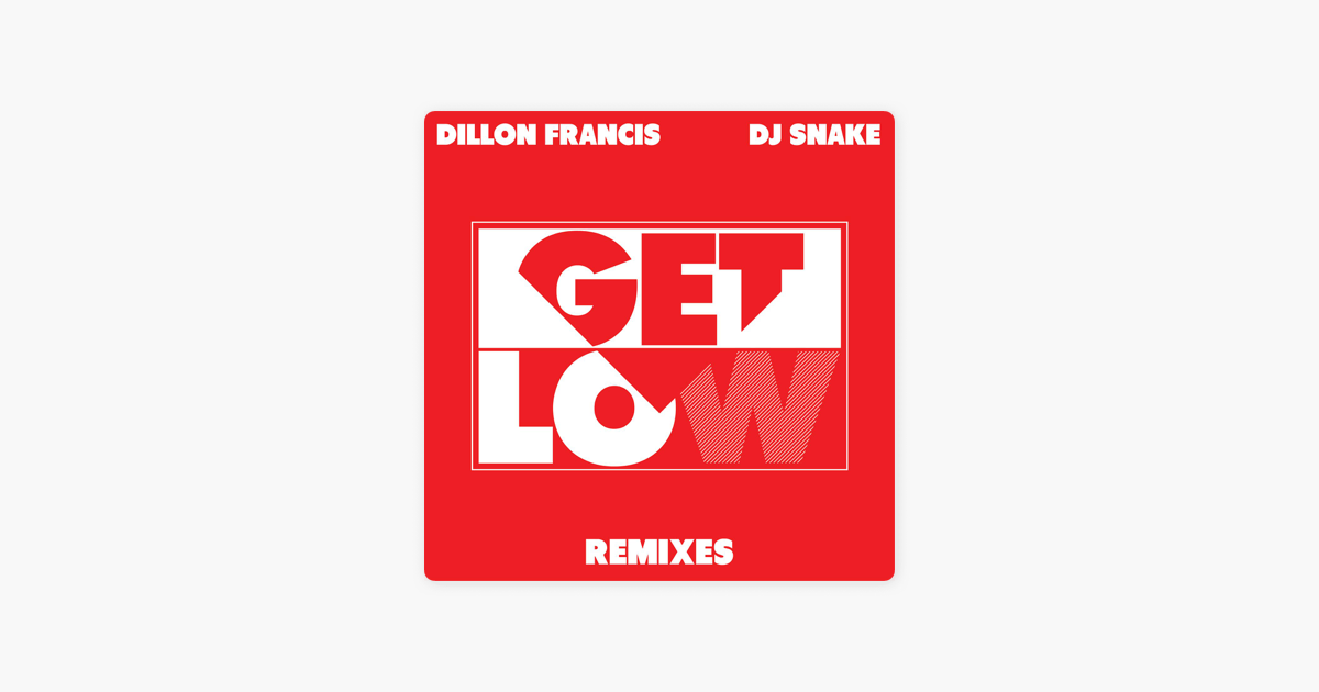 03a1fa11c9fc Get Low (Remixes) - EP by Dillon Francis & DJ Snake