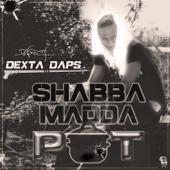 Shabba Madda Pot - Dexta Daps