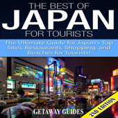 The Best of Japan for Tourists 2nd Edition: The Ultimate Guide for Japan's Top Sites, Restaurants, Shopping, and Beaches for Tourists  (Unabridged)