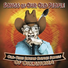 Songs of Our Old People: Old-Time Round Dance Songs of Oklahoma