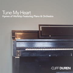 Tune My Heart (Hymns of Worship Featuring Piano & Orchestra)