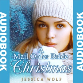 A Mail Order Bride Christmas: Mail Order Brides Western Historical Romance (Unabridged) - Jessica Wolf mp3 listen download