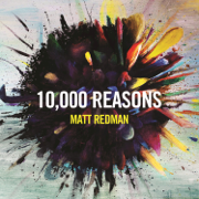 10,000 Reasons (Bless the Lord) [Live] - Matt Redman - Matt Redman